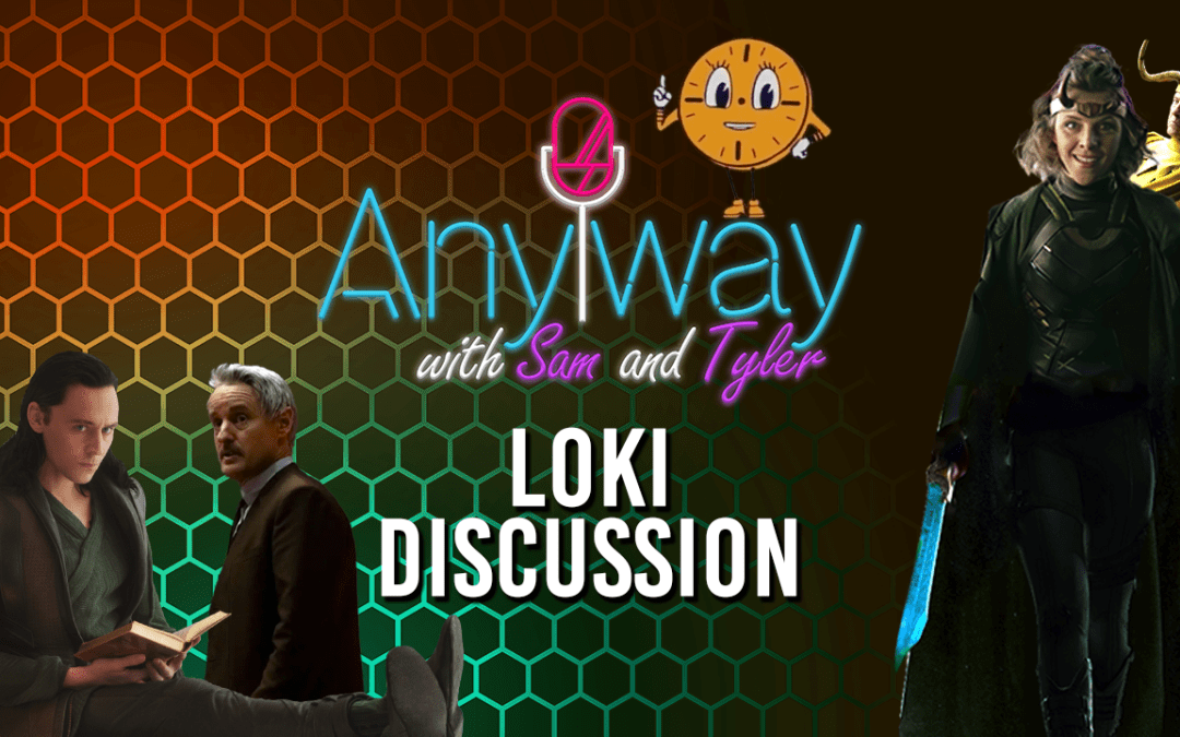 Loki Discussion | Anyway w/ Sam and Tyler Ep 17