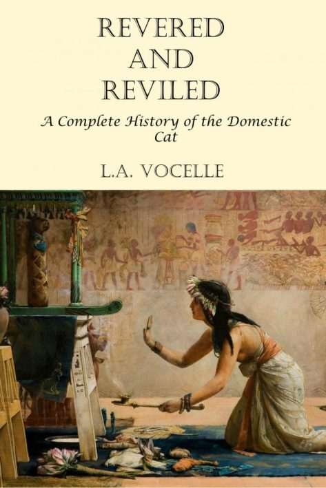 Revered and Reviled: A Complete History of the Domestic Cat, cat history, cats