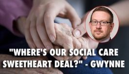 """Where's our social care sweetheart deal?"" – MP Gwynne"