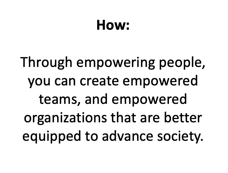 Golden Circle - How we do it? - Through empowering people, you can create empowered teams, and empowered organizations that are better equipped to advance society.