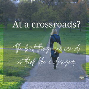 When at any crossroads, the best thing you can do is think like a designer.