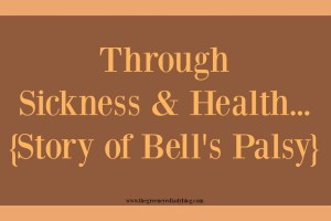 Through Sickness & Health {Story of Bell's Palsy}