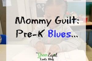 Mommy Guilt: Pre-K Blues…