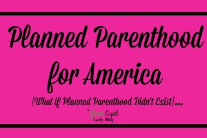 Planned Parenthood for America {What if Planned Parenthood Didn't Exist}…
