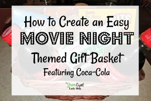 How to Create an Easy Movie Night Themed Gift Basket featuring Coca-Cola