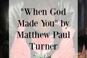 """When God Made You"" by Matthew Paul Turner"