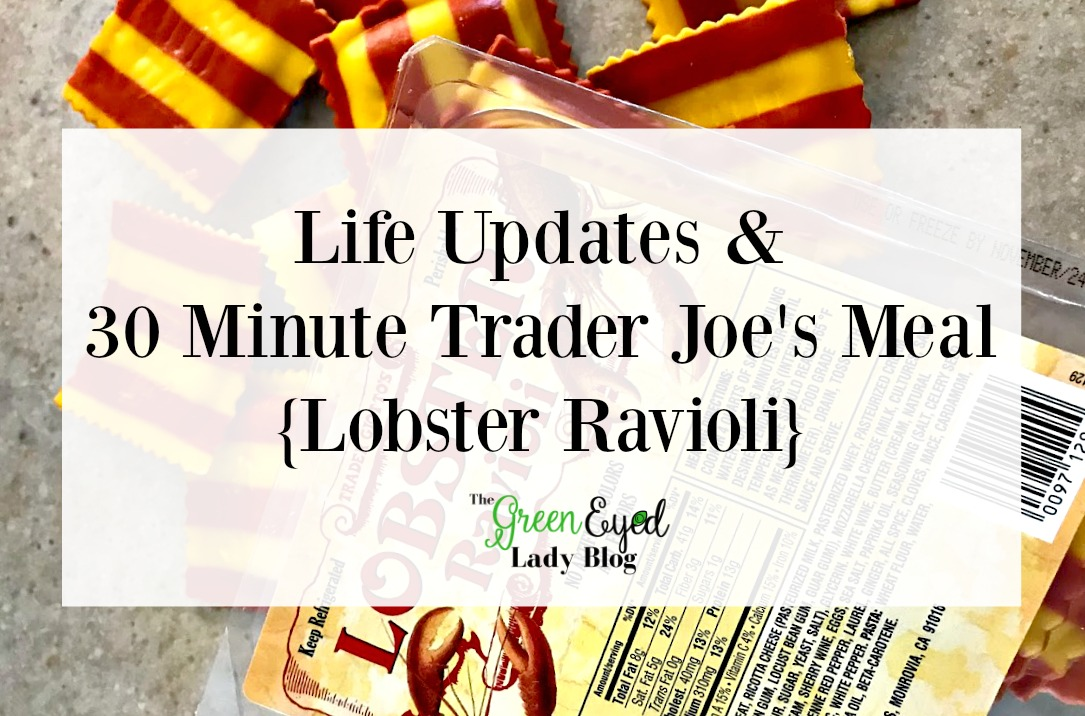 Life Updates & 30 Minute Trader Joe's Meal {Lobster Ravioli}