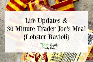 Life Updates & 30 Minute Trader Joe's Meal {Lobster Ravioli}