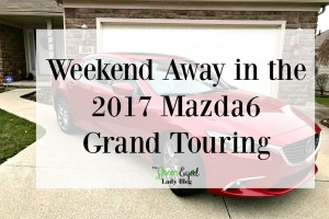 Weekend Away in the 2017 Mazda6 Grand Touring