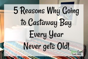 5 Reasons Why Going to Castaway Bay Every Year Never gets Old!