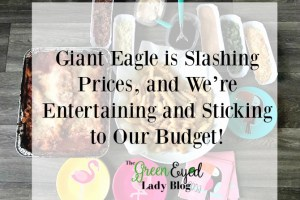 Giant Eagle is Slashing Prices, and We're Entertaining and Sticking to Our Budget!