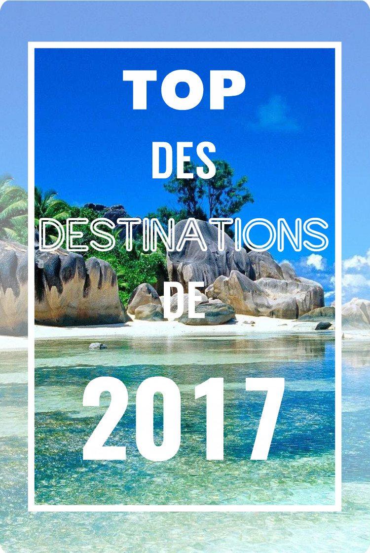 top destinations 2017 meilleures destinations en 2017 tendances