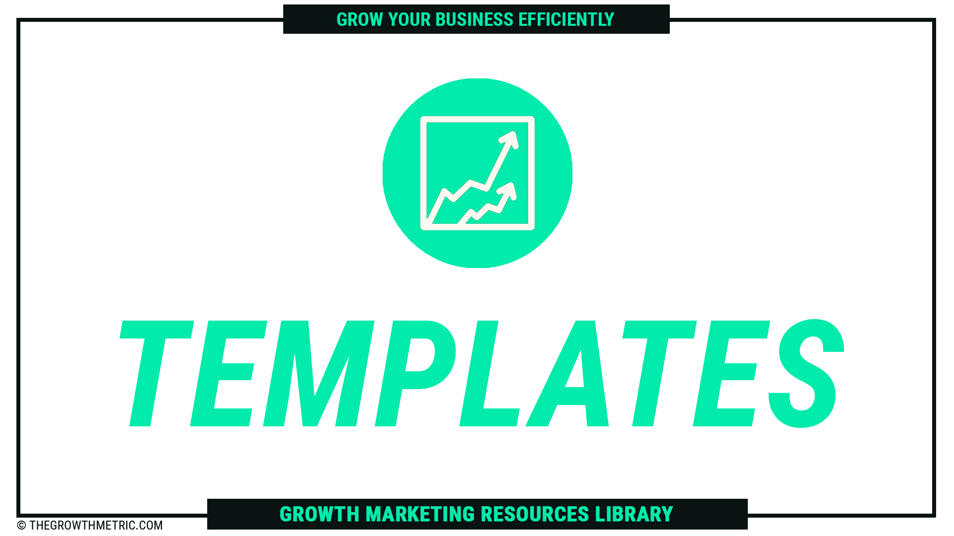 The Growth Metric Templates