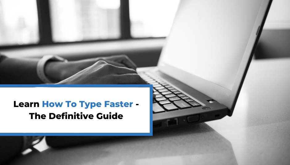 Learn How To Type Faster – The Definitive Guide