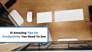 21 Amazing Tips On Productivity You Need To See