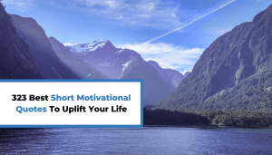 323 Best Short Motivational Quotes To Uplift Your Life