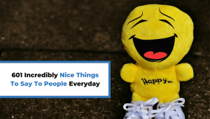 601 Incredibly Nice Things To Say To People Everyday
