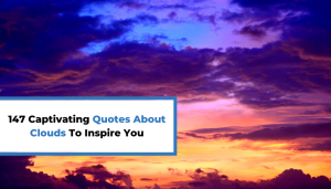 147 Captivating Quotes About Clouds To Inspire You