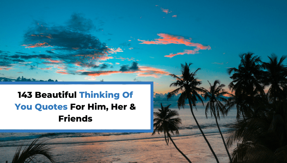 143 Beautiful Thinking Of You Quotes For Him, Her & Friends
