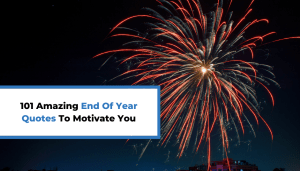 101 Amazing End Of Year Quotes To Motivate You