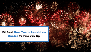 101 Best New Year's Resolution Quotes To Fire You Up