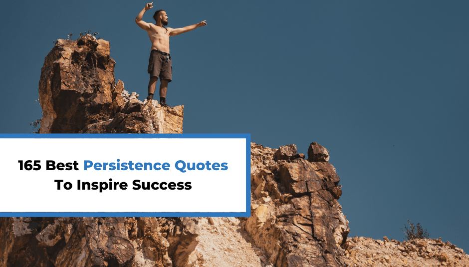 165 Best Persistence Quotes To Inspire Success