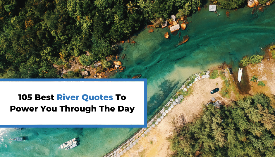 105 Best River Quotes To Power You Through The Day