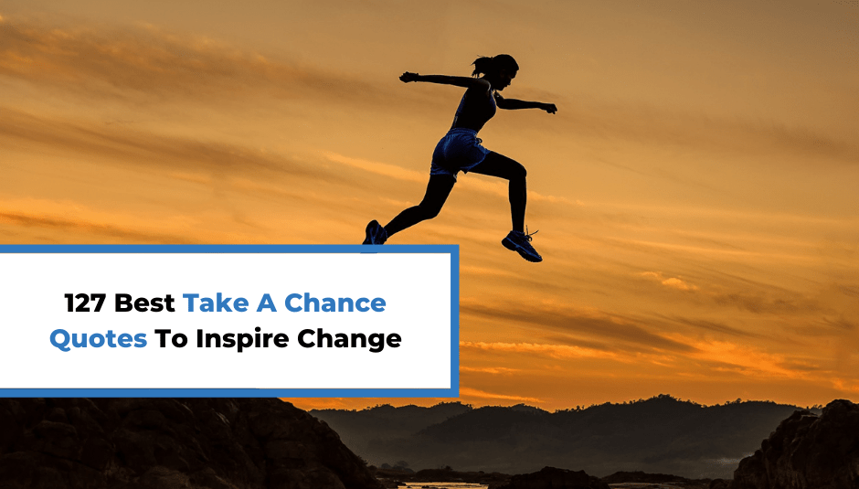 127 Best Take A Chance Quotes To Inspire Change