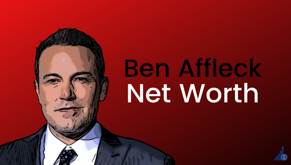 Ben Affleck Net Worth [2021]