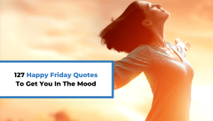 123 Happy Friday Quotes To Get You In The Mood