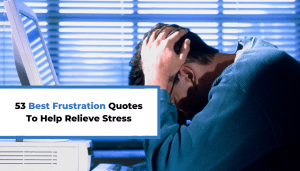 53 Best Frustration Quotes To Help Relieve Stress