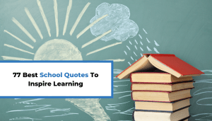 77 Best School Quotes To Inspire Learning