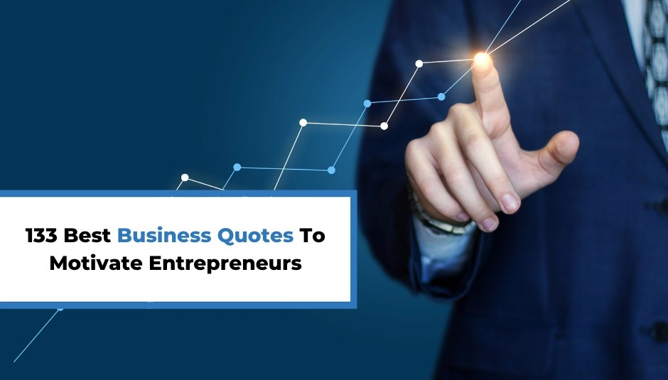 133 Best Business Quotes To Motivate Entrepreneurs