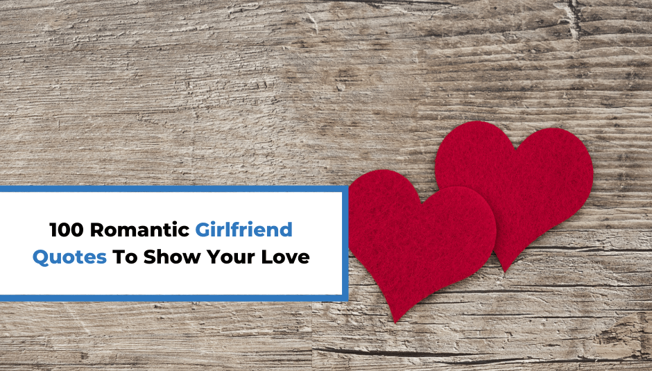 100 Romantic Girlfriend Quotes To Show Your Love