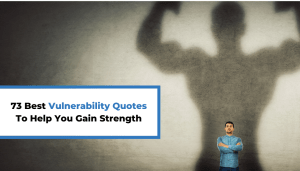 73 Best Vulnerability Quotes To Help You Gain Strength