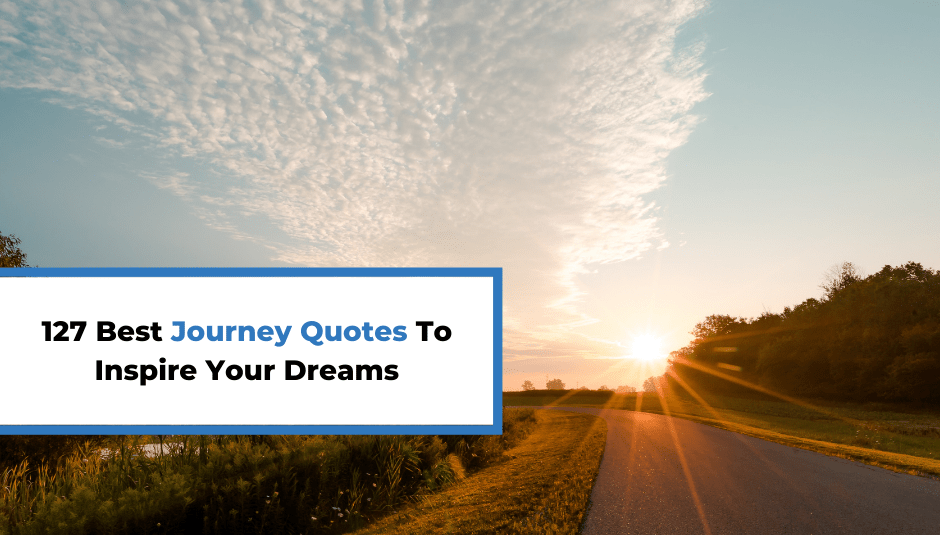 127 Best Journey Quotes To Inspire Your Dreams