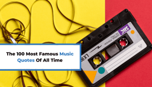 The 100 Most Famous Music Quotes Of All Time