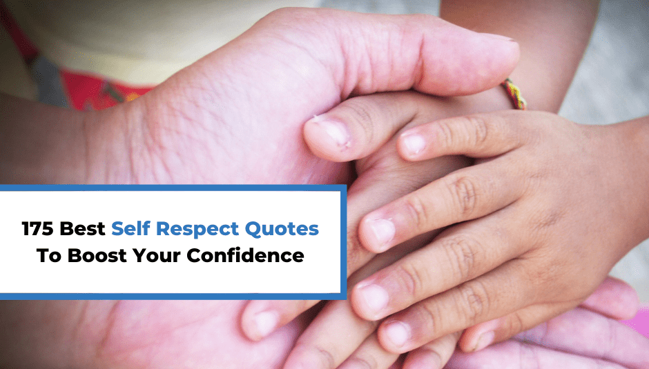 175 Best Self Respect Quotes To Boost Your Confidence