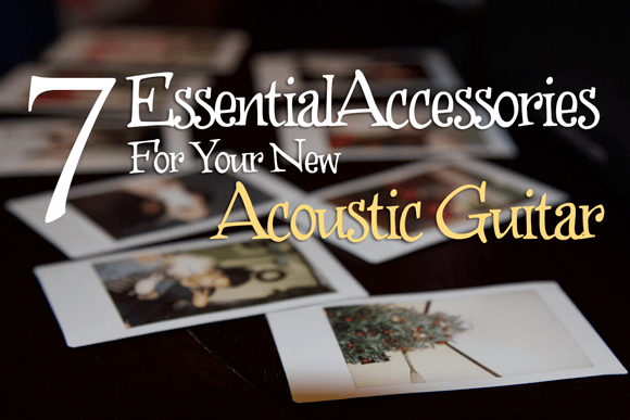 7 Accessories For Your New Acoustic Guitar