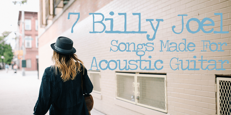 7 Billy Joel Songs Made For Acoustic Guitar