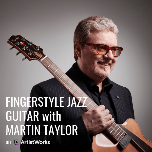 Fingerstyle Jazz Guitar with Martin Taylor - The Guitar Journal
