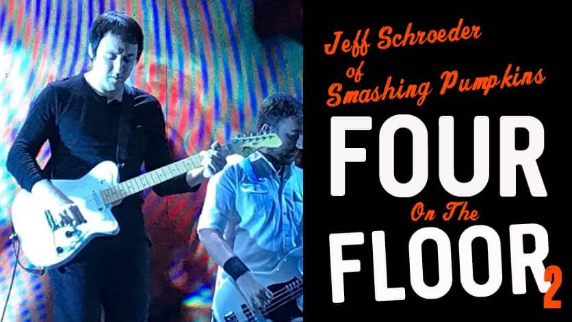 FOUR ON THE FLOOR - JEFF SCHROEDER OF SMASHING PUMPKINS ...