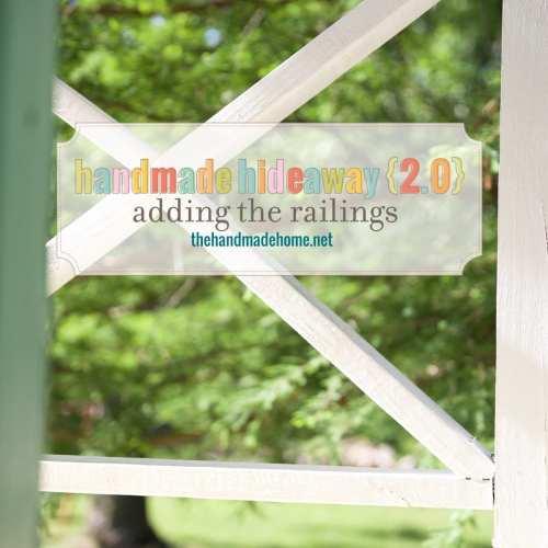 handmade hideaway 2.0 – adding the railings