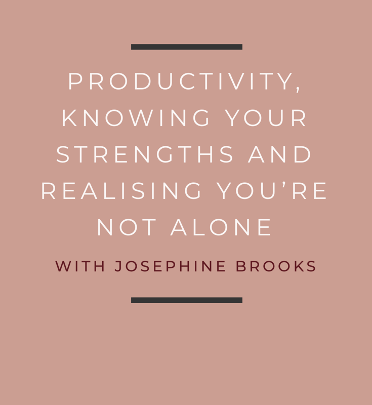 Productivity, Knowing Your Strengths and Realising You're Not Alone with Josephine Brooks