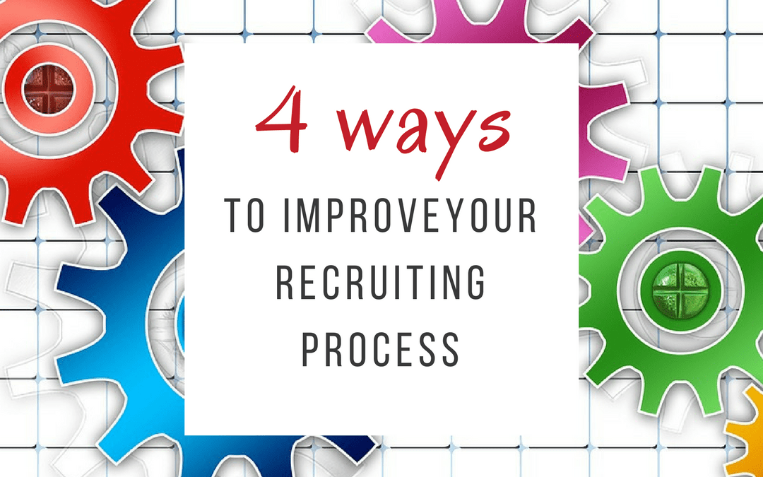 4 Simple Ways to Start Improving Your Recruiting Process