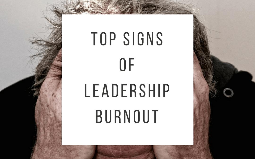 Top Signs & Symptoms of Leadership Burnout