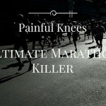 Painful Knees – Ultimate Marathon Killer