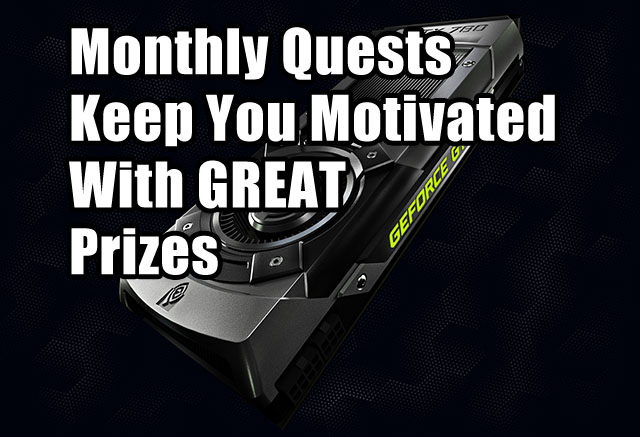 Win great prizes like high-end graphics cards for completing monthly quests!