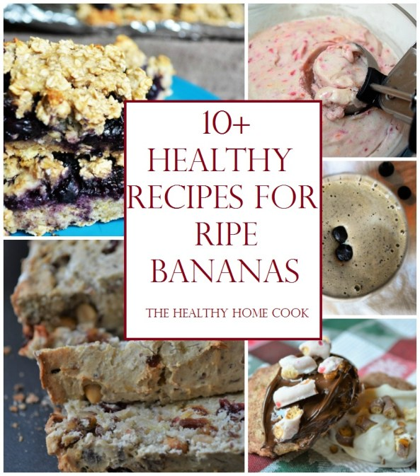 10+ Healthy Recipes for Ripe Bananas from The Healthy Home Cook