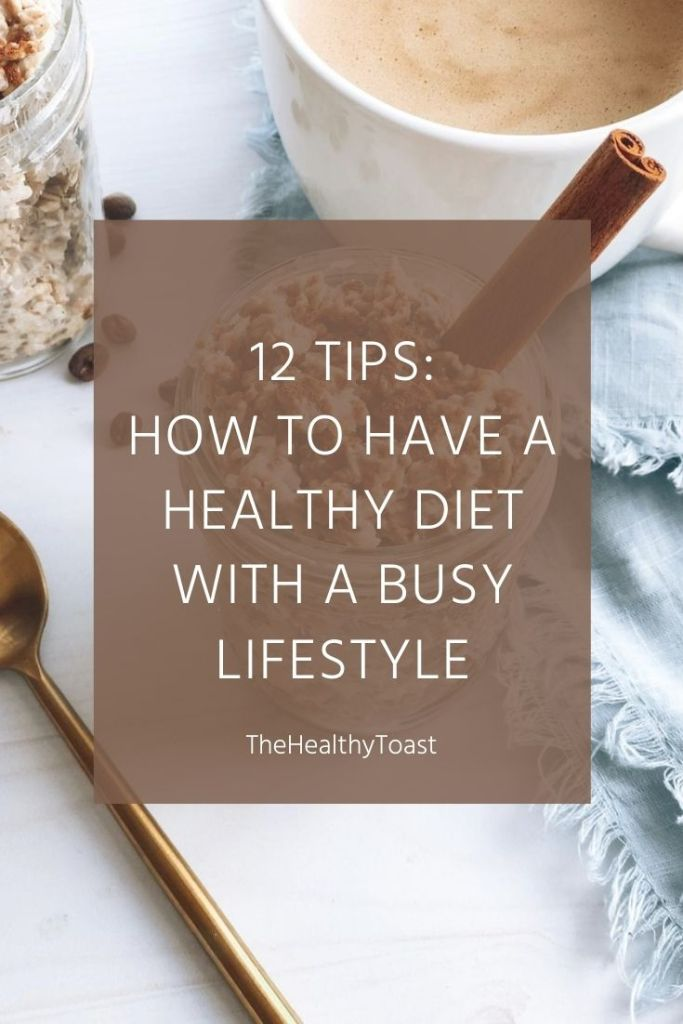 12 tips by a registered dietitian on how to have a healthy diet with a busy lifestyle.